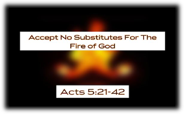 Accept No Substitutes for the Fire of God
