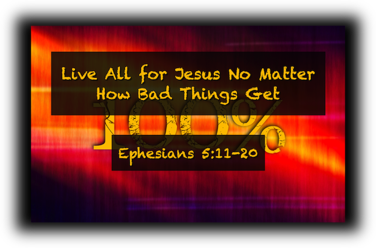 Live All for Jesus No Matter How Bad Things Get
