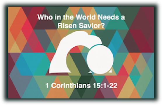 Who in the World Needs a Risen Savior?